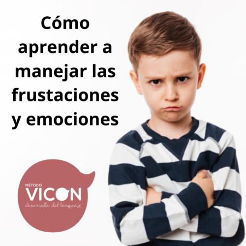 ¿Cómo aprender a manejar la Frustración y las Emociones en nuestros niños?